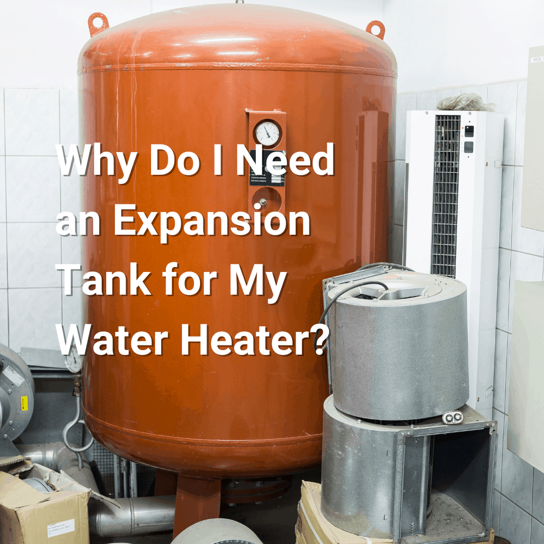 Why Do I Need an Expansion Tank for My Water Heater?